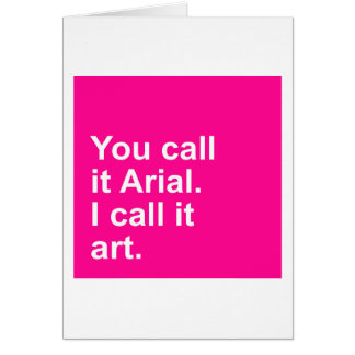 You call it Arial - I call it art. Card