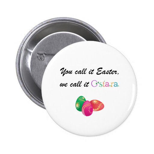 You Call it Easter, We call it Ostara Pinback Buttons
