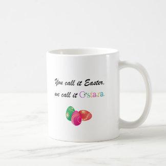 You Call it Easter We call it Ostara Coffee Mug