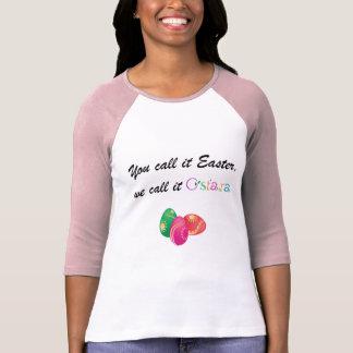 You Call it Easter, We call it Ostara T Shirts