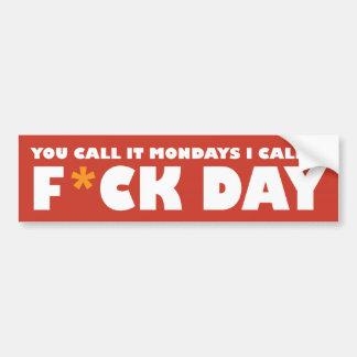 You call it Mondays, I call it FD Car Bumper Sticker