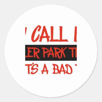 You call me trailer trash stickers