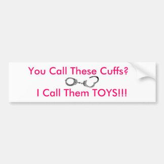 You Call These Cuffs Bumper Sticker