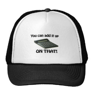 You Can Add It Up On That Calculator Trucker Hats