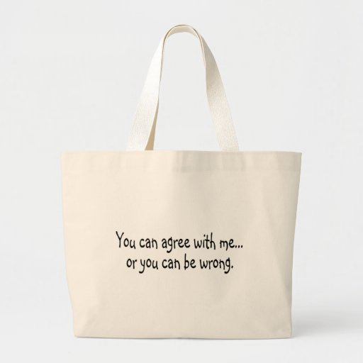 You Can Agree With Me Or You Can Be Wrong Tote Bag