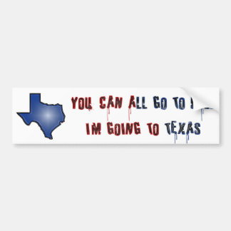 You Can All Go To Hell I'm Going To Texas Bumper Sticker