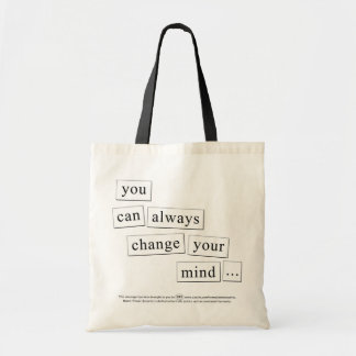 you can always change your mind... tote bag