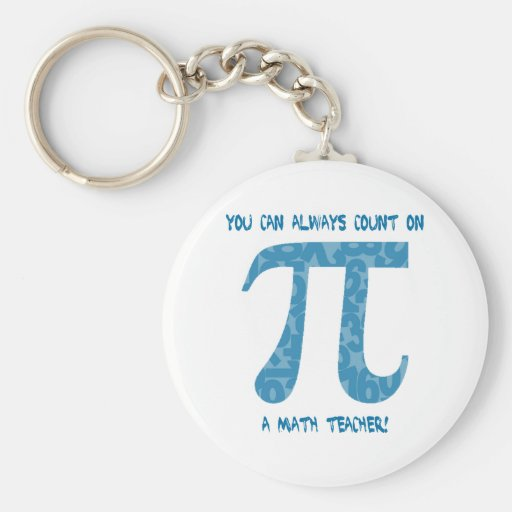 You Can Always Count on A Math Teacher Pi Tees Key Chains