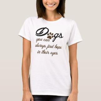 you can always find hope in a dog's eyes T-Shirt