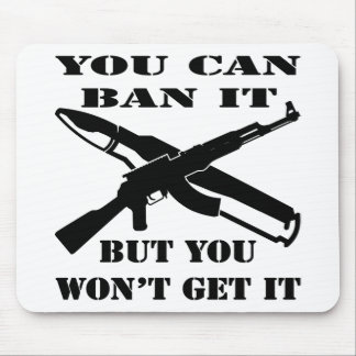You Can Ban It But You Won't Get It AK47 Mouse Pad