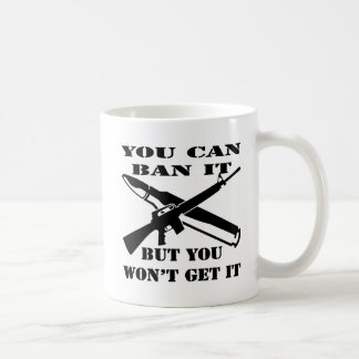 You Can Ban It But You Won't Get It AR15 Coffee Mug