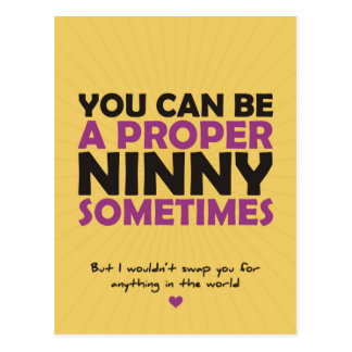 You Can Be A Proper Ninny Sometimes Postcard