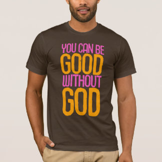 """""""You can be good without God"""" T-shirt"""
