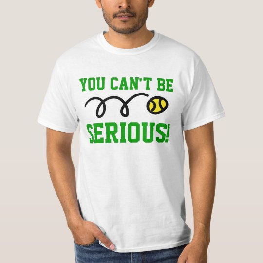 You can be serious! tennis t-shirt or sweatshirt