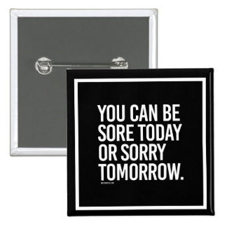 You can be sore today or sorry tomorrow -   Traini Button