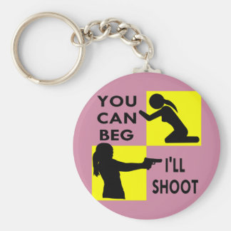 You Can Beg I'll Shoot Basic Round Button Keychain