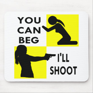 You Can Beg I'll Shoot Mouse Pad