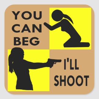You Can Beg I'll Shoot Square Sticker