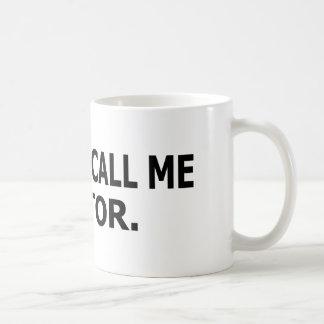 You Can Call Me Doctor Coffee Mug