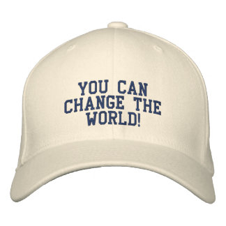 You Can Change The World! Embroidered Baseball Hat