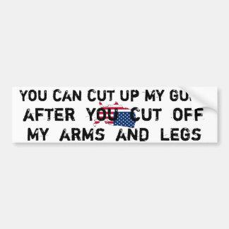 You can cut up my guns... car bumper sticker