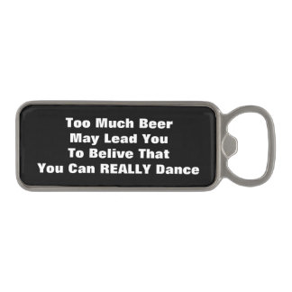 You Can Dance Drunk Dancing Beer Alcohol Quote Magnetic Bottle Opener
