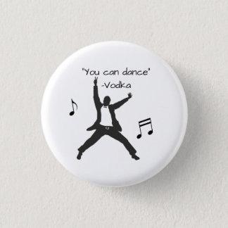 """You can dance"" (Vodka lies) Pinback Button"