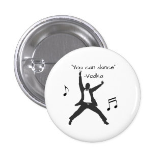 """You can dance"" (Vodka lies) Pinback Button"