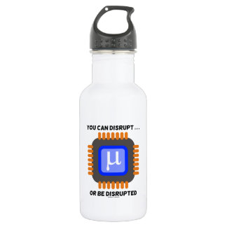 You Can Disrupt ... Or Be Disrupted Microprocessor 18oz Water Bottle