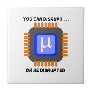 You Can Disrupt ... Or Be Disrupted Microprocessor Ceramic Tile