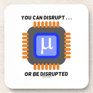 You Can Disrupt ... Or Be Disrupted Microprocessor Coaster