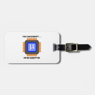 You Can Disrupt ... Or Be Disrupted Microprocessor Luggage Tag