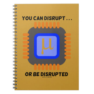 You Can Disrupt ... Or Be Disrupted Microprocessor Notebook