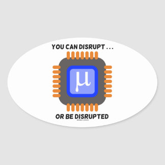 You Can Disrupt ... Or Be Disrupted Microprocessor Oval Sticker