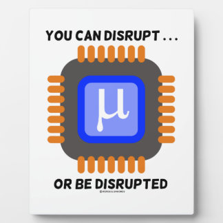 You Can Disrupt ... Or Be Disrupted Microprocessor Plaque