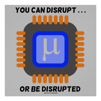 You Can Disrupt ... Or Be Disrupted Microprocessor Poster