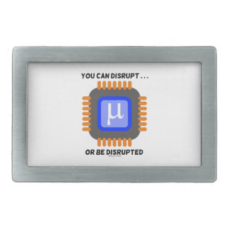 You Can Disrupt ... Or Be Disrupted Microprocessor Rectangular Belt Buckle
