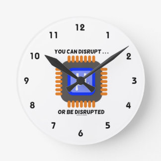 You Can Disrupt ... Or Be Disrupted Microprocessor Round Wall Clock