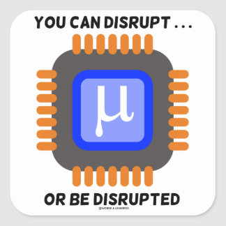You Can Disrupt ... Or Be Disrupted Microprocessor Square Sticker