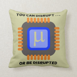 You Can Disrupt ... Or Be Disrupted Microprocessor Throw Pillow