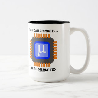 You Can Disrupt ... Or Be Disrupted Microprocessor Two-Tone Coffee Mug