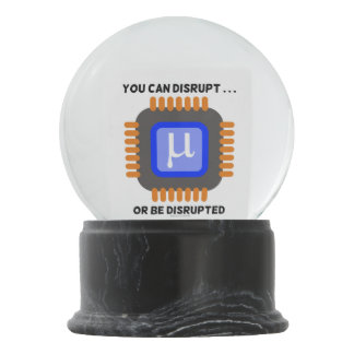You Can Disrupt ... Or Be Disrupted Semiconductor Snow Globe