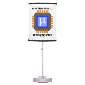 You Can Disrupt ... Or Be Disrupted Semiconductor Table Lamp