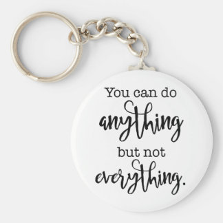 You can do Anything, but not EVERYTHING Keychain