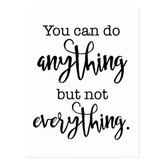 You can do Anything, but not EVERYTHING Postcard