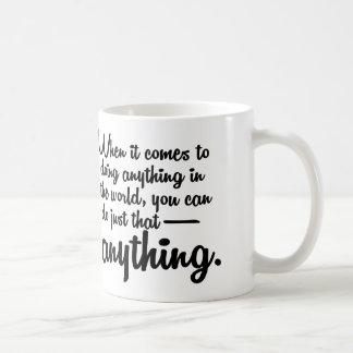 You Can Do Anything In The World Coffee Mug