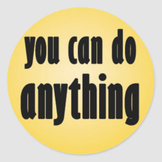 You Can Do Anything Classic Round Sticker