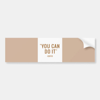 YOU CAN DO IT COFFEE FUNNY HUMOR QUOTES SAYINGS LA CAR BUMPER STICKER