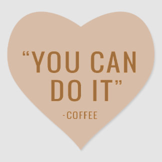 YOU CAN DO IT COFFEE FUNNY HUMOR QUOTES SAYINGS LA HEART STICKER