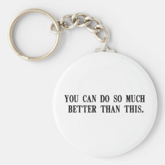 You Can Do So Much Better Than This Keychain